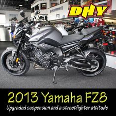 2013 Yamaha FZ8 on the floor at DHY. Upgraded suspension and a street fighter attitude.