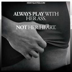 Not going to play with your Heart. Thats solid. But I will play with your Ass. Kinky Quotes, Sex Quotes, Life Quotes, Sexy Love Quotes, Naughty Quotes, Seductive Quotes, Submissive Wife, Sex And Love, Love Life