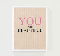 INSTANT DOWNLOAD, you are beautiful typography print, 8x10, digital, self-realization, inspirational, quote, beauty poster, dorm decor