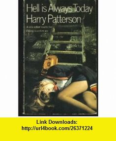 Hell Is Always Today (9780583116145) Harry Patterson , ISBN-10: 0583116140  , ISBN-13: 978-0583116145 ,  , tutorials , pdf , ebook , torrent , downloads , rapidshare , filesonic , hotfile , megaupload , fileserve