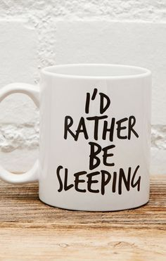 I'd rather be sleeping /
