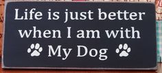 Life is just better when I am with my dog by pattisprimitives, $12.00