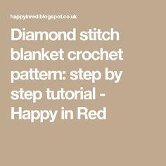 Diamond stitch blanket crochet pattern: step by step tutorial - Happy in Red
