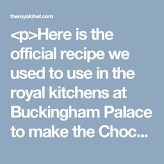 <p>Here is the official recipe we used to use in the royal kitchens at Buckingham Palace to make the Chocolate Biscuit Cake that Prince William has chosen for his wedding cake. Chocolate Biscuit Cake Makes 1 cake – 10 portions…</p>
