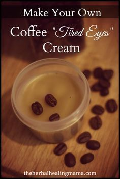 "Puffy eyes with dark circles? Make Your Own Coffee ""Tired Eyes"" Cream #diy #naturalremedies"