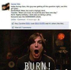Smart guy burns female classmate.