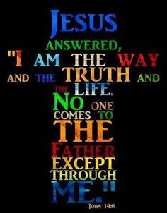 ...EXCEPT through Jesus Christ..no one can come to the Father...He is 'the way' and 'the truth' and 'the life'. This is written in the bible. Is it written in your bible? H.R.