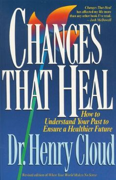 Changes that Heal: How to Understand Your Past to Ensure a Healthier Future | Dr. Henry Cloud