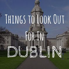 Things to Look Out For in Dublin