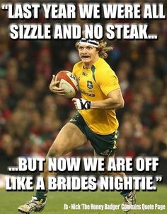 """A quote from """"The Badge"""" Western Force - Nick """"The Honey Badger"""" Cummins this man makes me laugh so much Rugby Memes, Rugby Funny, Rugby Quotes, Sports Memes, Cummins Quotes, Rugby Gear, The Sporting Life, Honey Badger, Short Words"""