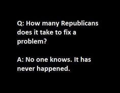 How many #Republicans does it take to fix a problem? #Joke