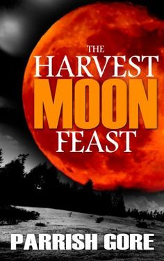 The Harvest Moon Feast by Parrish Gore, http://www.amazon.com/dp/B00JCZVN46/ref=cm_sw_r_pi_dp_6Sb8tb0XEJENM