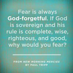 Why fear, Christian?
