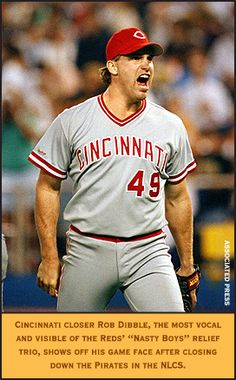 1990 Cincinnati Reds: Rob Dibble, part of the Nasty Boys, who brought relief in the 1990 world series which the Reds swept
