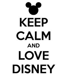 KEEP CALM AND LOVE DISNEY -