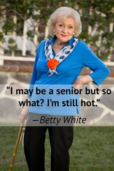 Betty White, 92 years young... so there!!