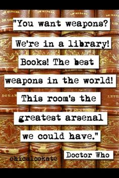 Books are the greatest weapons