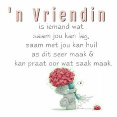 'n vriendin is iemand wat saam jou kan lag, saam met jou kan huil as dit seer maak en kan praat oor wat saak maak. Wisdom Quotes, Qoutes, Cat Tattoo Designs, Afrikaans Quotes, Romantic Gestures, Bear Pictures, Good Morning Wishes, Tattoos For Women Small, Cute Tattoos