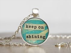 Keep on Shining Necklace - Inspirational Quote - Photo Pendant Necklace