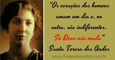 """""""Os corações dos homens amam um dia e, no outro, são indiferentes. Só Deus não muda."""" Santa Teresa dos Andes #SantaTeresa #Deus"""