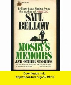 Mosbys Memoirs and Other Stories Saul Bellow ,   ,  , ASIN: B000HKXVHM , tutorials , pdf , ebook , torrent , downloads , rapidshare , filesonic , hotfile , megaupload , fileserve