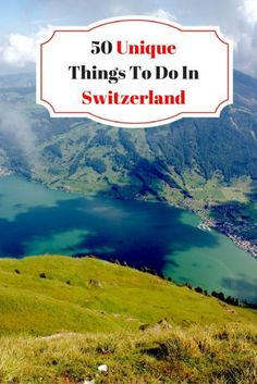 50 Unique Things To Do in Switzerland – Journalist On The Run
