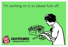 How I Feel every day at work.