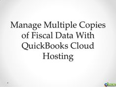 Manage Multiple Copies of Fiscal Data With QuickBooks Cloud Hosting