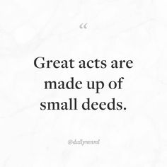 """Great acts are made up of small deeds.""    Feel free to share our posts with anyone you'd like.  You can also find us here: dailymnml.com Twitter: @dailymnml    Tags: #dailymnml #minimalism #quote #quotes #minimal #minimalist #minimalistic #minimalquote #minimalzine #minimalmood #minimalove #lessismore #simple #simplelife #simpleliving #simplicity #instaminim #stoicism #goodlife #inspiration #motivation #slowlife #slowliving #mindfulness #love #wisdom #mnml #quotesoftheday #quotestoliveby…"