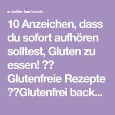 10 Anzeichen, dass du sofort aufhören solltest, Gluten zu essen! ✓✔ Glutenfreie Rezepte ✓✔Glutenfrei backen ✓✔ Glutenintoleranz ✓✔ Glutenfreie Lebensmittel