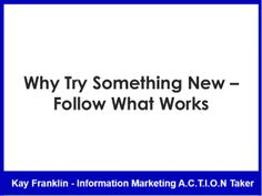 Internet Marketing: Why try something new – follow what works by Kay Franklin via slideshare