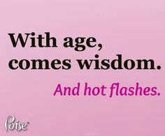 """At least three or four times a week, I say to my husband, """"I'm hot."""" And because he's such a smart guy, he always replies, """"I know. That's why I married you."""" #menopause #hotflash http://www.poise.com/personal-stories-and-blogs/menopause-blog/detail?threadID=800000913"""