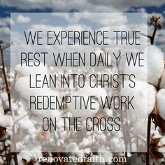Why You Struggle To Rest - We experience true rest when daily we lean into Christ's redemptive work on the cross.  www.renovatedfaith.com