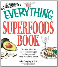 The Everything Superfoods Book: Discover what to eat to look younger, live longer, and enjoy life to the fullest (Everything (Health)) by Delia Quigley,http://www.amazon.com/dp/1598696823/ref=cm_sw_r_pi_dp_8LSBsb01SKXJ9PDQ