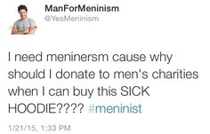 """jamietheignorantamerican: """" Hey, """"Meninists""""! Want to actually make a difference and offer real support to men in need? Instead of spending that $25-$50 on a #Meninist T-shirt or Hoodie, how about you..."""