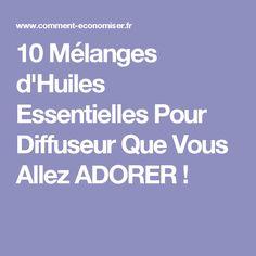 10 Mélanges d'Huiles Essentielles Pour Diffuseur Que Vous Allez ADORER !