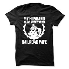 Railroad Wife - my husband plays with trains T-Shirt Hoodie Sweatshirts aie. Check price ==► http://graphictshirts.xyz/?p=41783