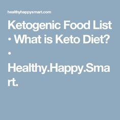 Ketogenic Food List • What is Keto Diet? • Healthy.Happy.Smart.