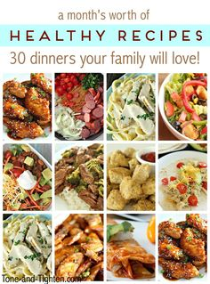 A month's worth of healthy recipes - 30 dinners your whole family will love! Tone-and-Tighten.com