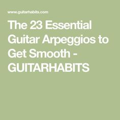 The 23 Essential Guitar Arpeggios to Get Smooth - GUITARHABITS