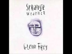 Glenn Frey - Strange Weather - YouTube