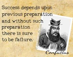 Success depends upon previous preparation, and without such preparation there is sure to be failure. Description from quotes.snydle.com. I searched for this on bing.com/images