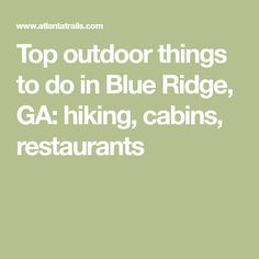 Top outdoor things to do in Blue Ridge, GA: hiking, cabins, restaurants