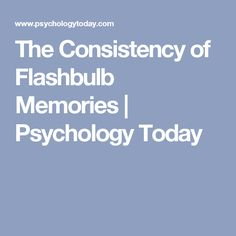 The Consistency of Flashbulb Memories   Psychology Today
