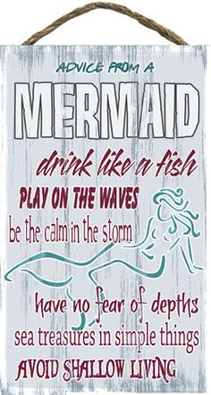 ADVICE FROM A MERMAID - Drink like a fish. Play on the waves. Be the calm in the storm. Have no fear of depths. Sea treasures in simple things. Mermaid Drink, Mermaid Art, Mermaid Sign, Mermaid Kisses, Mermaid Mermaid, Mermaid Style, Real Mermaids, Mermaids And Mermen, Quotes About Mermaids
