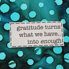 gratitude turns what we have. a fresh, sort of non-motivational approach to inspiration - happiness and humor in a hoop! if you are the person laughing out loud at the rack of humorous g Gratitude Quotes, Attitude Of Gratitude, Positive Quotes, Sign Quotes, Me Quotes, Word 365, Weekday Quotes, Healing Words, Relief Society