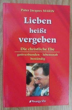 Lieben heisst vergeben * Die christliche Ehe * Jacques Marin Parvis Verlag 2000