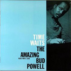 Bud Powell | The Amazing Bud Powell, Vol. 4 - Time Waits (1958) | Blue Note 1598 | Cover design by Reid Miles