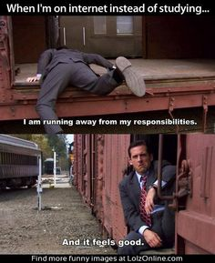 When I'm On Internet Instead Of Studying... I Am Running Away From My Responsibilities And It Feels Good. | Funny Meme The Office
