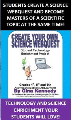 EXCELLENT SCIENCE ENRICHMENT PROJECT! STUDENTS LEARN ABOUT A SCIENCE CONCEPT AS THEY CREATE A WEBQUEST FOR OTHERS!   Directions for students to create their own science webquest for their classmates and inadvertently learn new knowledge at the same time. A wonderful turn-around activity to encourage critical thinking. Directions are complete and teacher friendly.